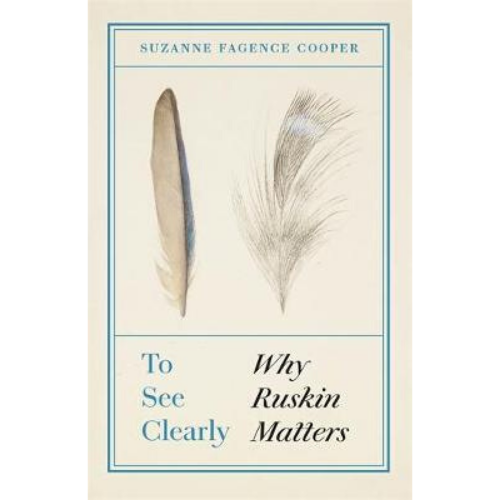 To See Clearly Why Ruskin Matters Book